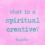 What is a Spiritual Creative?