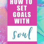 How to Set Goals With Soul