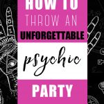 How To Throw an Unforgettable Psychic Party